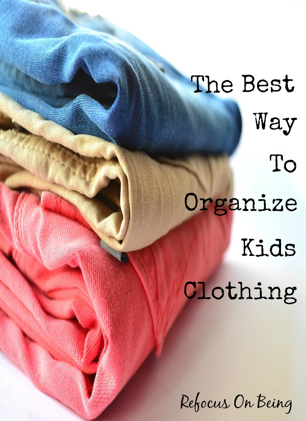 The Best Way To Organize Kids Clothing Refocus On Being