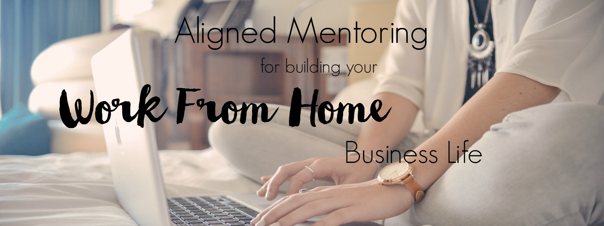 Aligned Mentoring For Building Your Work From Home Business Life