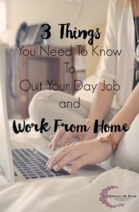 3 Things You Need To Know To Quit Your Day Job and Work From Home