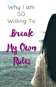Why I Am SO Willing To Break My Own Rules